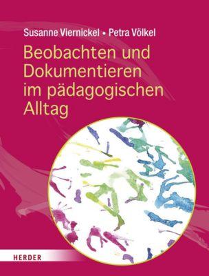 Beobachten und Dokumentieren im pädagogischen Alltag, Susanne Viernickel, Petra Völkel