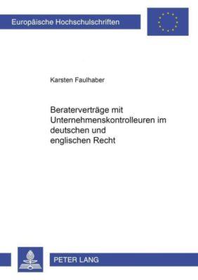 Beraterverträge mit Unternehmenskontrolleuren im deutschen und englischen Recht, Karsten Faulhaber