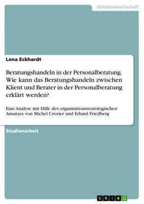 Beratungshandeln in der Personalberatung. Wie kann das Beratungshandeln zwischen Klient und Berater in der Personalberatung erklärt werden?, Lena Eckhardt