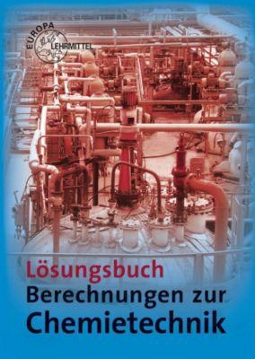 Berechnungen zur Chemietechnik, Lösungen, Gerhard Fastert, Eckhard Ignatowitz, Holger Rapp
