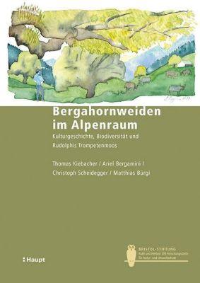 Bergahornweiden im Alpenraum, Thomas Kiebacher, Ariel Bergamini, Christoph Scheidegger, Matthias Bürgi