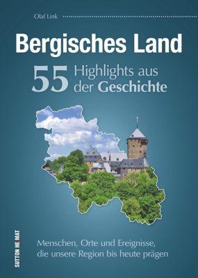 Bergisches Land. 55 Highlights aus der Geschichte - Olaf Link  
