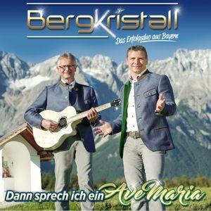 BERGKRISTALL- Dann sprech ich ein Ave Maria - Chri, Bergkristall