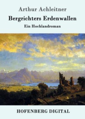 Bergrichters Erdenwallen, Arthur Achleitner