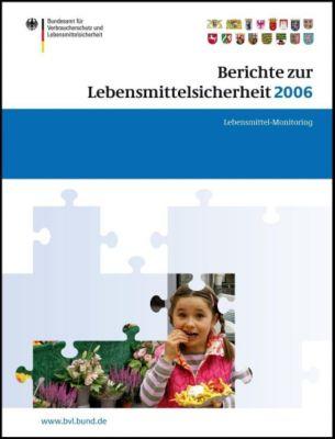 Berichte zur Lebensmittelsicherheit 2006: Berichte zur Lebensmittelsicherheit 2006