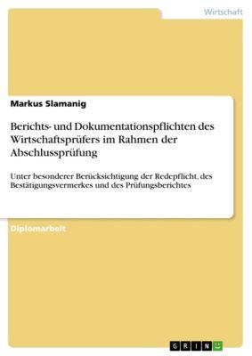 Berichts- und Dokumentationspflichten des Wirtschaftsprüfers im Rahmen der Abschlussprüfung, Markus Slamanig