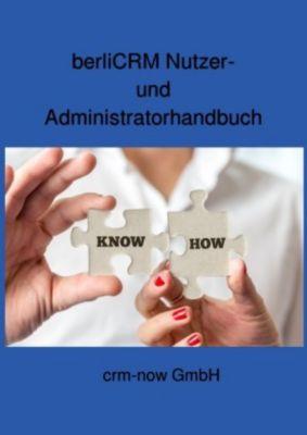 berliCRM Nutzer- und Administratorhandbuch, berliCRM Projektteam crm-now GmbH