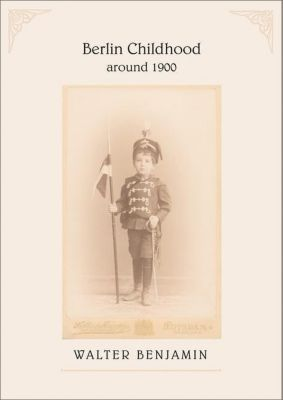 Berlin Childhood Around 1900, Walter Benjamin