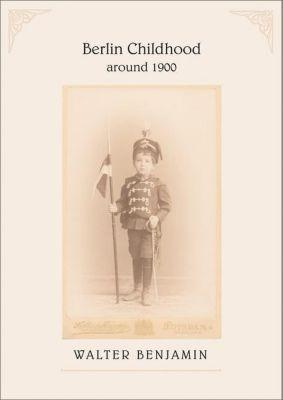 Berlin Childhood Around 1900, Walter Benjamin