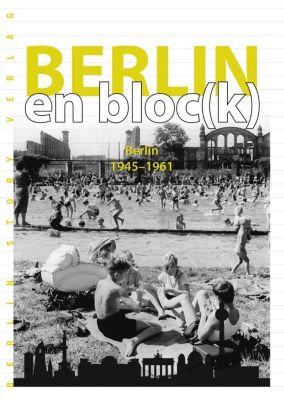 Berlin en bloc(k) - Berlin 1945-1961