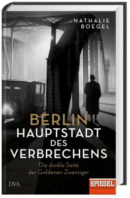 Berlin - Hauptstadt des Verbrechens - Nathalie Boegel |