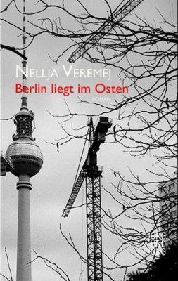 Berlin liegt im Osten - Nellja Veremej  