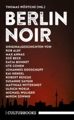 Berlin Noir., Zoë Beck, Max Annas, Katja Bohnet, Ulrich Woelk, Kai Hensel, Rob Alef, Johannes Groschupf, Robert Rescue, Say