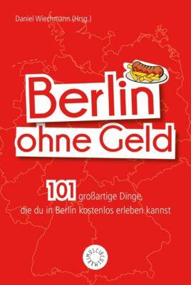 Berlin ohne Geld - Daniel Wiechmann |