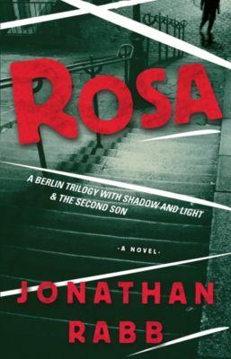 Berlin Trilogy: Rosa, Jonathan Rabb