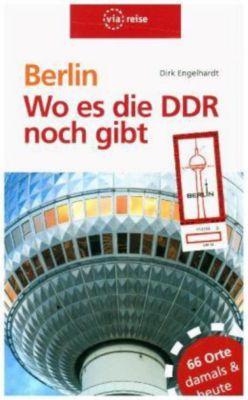 Berlin - Wo es die DDR noch gibt, Dirk Engelhardt