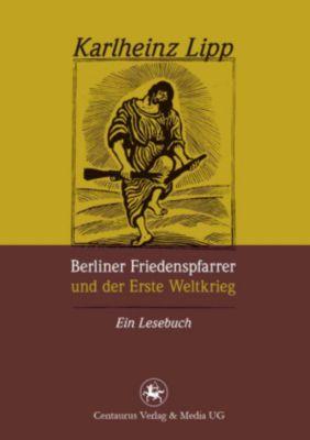 Berliner Friedenspfarrer und der Erste Weltkrieg, Karlheinz Lipp