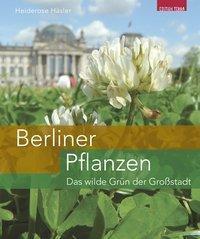Berliner Pflanzen. - Heiderose Häsler |