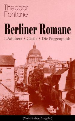 Berliner Romane: L'Adultera + Cécile + Die Poggenpuhls (Vollständige Ausgabe), Theodor Fontane