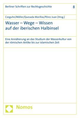 Berliner Schriften zur Rechtsgeschichte: Wasser - Wege - Wissen auf der iberischen Halbinsel