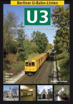 Berliner U-Bahn-Linien: U3 - Die Wilmersdorf-Dahlemer Schnellbahn, Axel Mauruszat, Alexander Seefeldt