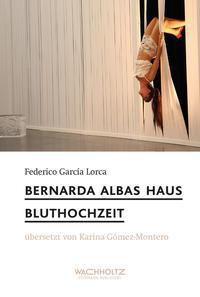 Bernada Albas Haus / Bluthochzeit, Federico García Lorca