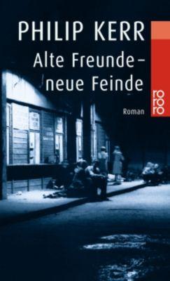 Bernie Gunther Band 3: Alte Freunde - neue Feinde, Philip Kerr