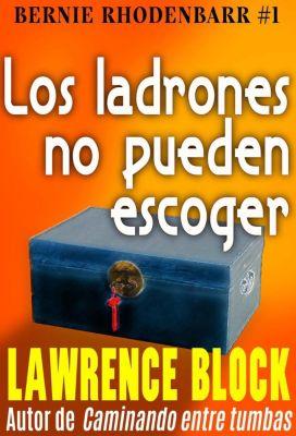 Bernie Rhodenbarr: Los ladrones no pueden escoger (Bernie Rhodenbarr, #1), Lawrence Block