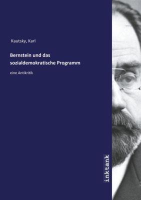 Bernstein und das sozialdemokratische Programm - Karl Kautsky |