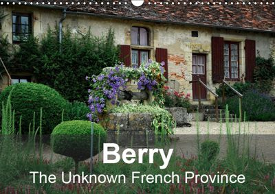 Berry The Unknown French Province (Wall Calendar 2019 DIN A3 Landscape), Alain Gaymard