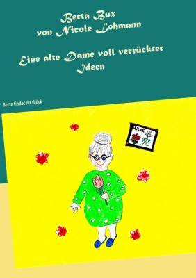 Berta Bux - Eine alte Dame voll verrückter Ideen, Nicole Lohmann