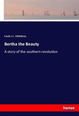Bertha the Beauty, Sarah J.C. Whittlesey