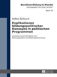 Berufliche Bildung Im Wandel: Explikationen bildungspolitischer Konzepte in politischen Programmen, Adiba Salloum