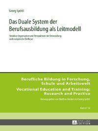 Berufliche Bildung In Forschung, Schule Und Arbeitswelt / Vocational Education and Training: Research and Practice: Das Duale System der Berufsausbildung als Leitmodell, Georg Spöttl