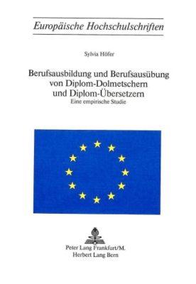 Berufsausbildung und Berufsausübung von Diplom-Dolmetschern und Diplom-Übersetzern - Sylvia Höfer |