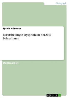 Berufsbedingte Dysphonien bei AHS LehrerInnen, Sylvia Nösterer
