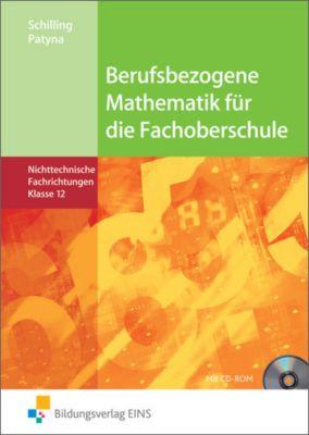 Berufsbezogene Mathematik für die Fachoberschule Niedersachsen - Nichttechnische Fachrichtungen, Klasse 12, Klaus Schilling, Marion Patyna