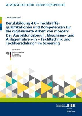Berufsbildung 4.0 - Fachkräftequalifikationen und Kompetenzen für die digitalisierte Arbeit von morgen: Der Ausbildungsb - Christiane Reuter |