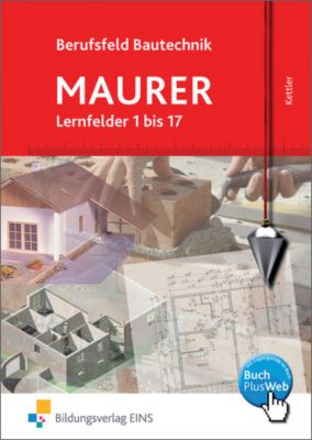Berufsfeld Bautechnik Maurer: Lernfelder 1 bis 17, Lehrbuch, Kurt Kettler