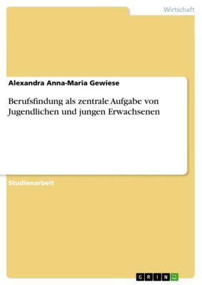 Berufsfindung als zentrale Aufgabe von Jugendlichen und jungen Erwachsenen, Alexandra Anna-Maria Gewiese