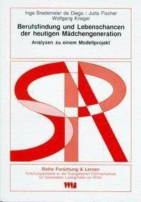 Berufsfindung und Lebenschancen der heutigen Mädchengeneration, Inge Bredemeier de Diego, Jutta Fischer, Wolfgang Krieger