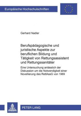 Berufspädagogische und juristische Aspekte zur beruflichen Bildung und Tätigkeit von Rettungsassistent und Rettungssanitäter, Gerhard Nadler