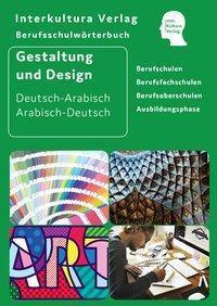Berufsschulwörterbuch für Gestaltung und Design Deutsch-Arabisch / Arabisch-Deutsch - Interkultura Verlag |