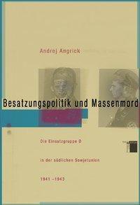 Besatzungspolitik und Massenmord, Andrej Angrick