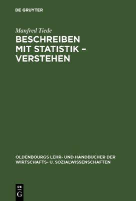 Beschreiben mit Statistik - Verstehen, Manfred Tiede