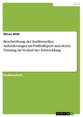 Beschreibung der koditionellen Anforderungen im Fußballsport und deren Training im Verlauf der Entwicklung, Oliver Wild