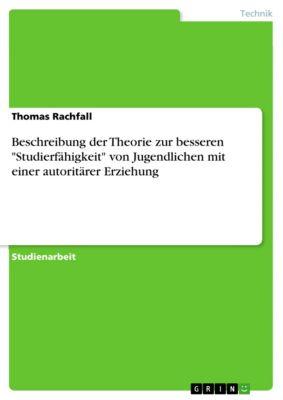 Beschreibung der Theorie zur besseren Studierfähigkeit von Jugendlichen mit einer autoritärer Erziehung, Thomas Rachfall