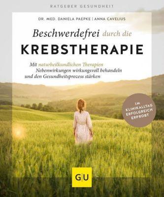 Beschwerdefrei durch die Krebstherapie, Anna Cavelius, Daniela Paepke
