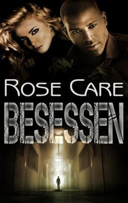Besessen, Rose Care