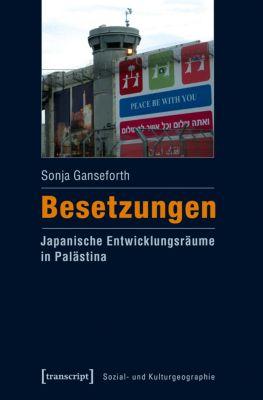Besetzungen - Japanische Entwicklungsräume in Palästina, Sonja Ganseforth